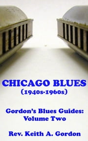 Gordon's Blues Guides, Volume Two: Chicago Blues ebook by Rev. Keith A. Gordon