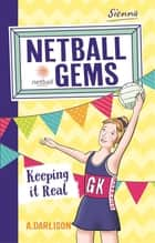 Netball Gems 6: Keeping it Real ebook by Aleesah Darlison