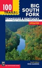 100 Trails of the Big South Fork: Tennessee & Kentucky - Tennessee & Kentuck ebook by Russ Manning