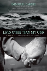 Lives Other Than My Own - A Memoir ebook by Emmanuel Carrère,Linda Coverdale