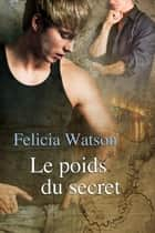Le poids du secret ebook by Felicia Watson, Sandra Rodrigues