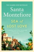 Sea of Lost Love ebook by Santa Montefiore