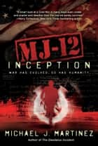 MJ-12: Inception - A MAJESTIC-12 Thriller ebook by Michael J Martinez