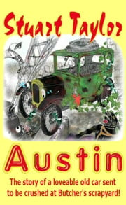 Austin - The story of a loveable old car sent to be crushed at Butcher's scrapyard ebook by Stuart Taylor