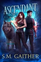 Ascendant ebook by S.M. Gaither, Eva Truesdale