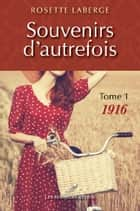Souvenirs d'autrefois 01 : 1916 ebook by Rosette Laberge