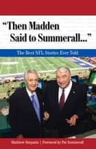 """Then Madden Said to Summerall. . ."" ebook by Matthew Shepatin,Pat Summerall"
