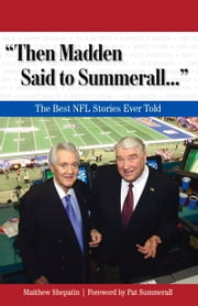 """Then Madden Said to Summerall. . ."" - The Best NFL Stories Ever Told ebook by Matthew Shepatin,Pat Summerall"