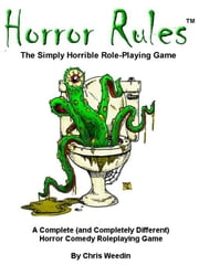 Horror Rules, The Simply Horrible Roleplaying Game ebook by Weedin, Chris