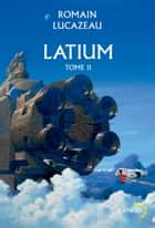 Latium (Tome 2) ebook by Romain Lucazeau