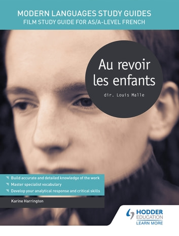Modern Languages Study Guides: Au revoir les enfants - Film Study Guide for AS/A-level French ebook by Karine Harrington