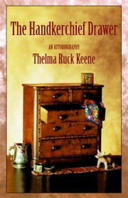 The Handkerchief Drawer:An Autobiography (1916-1966) ebook by Ruck Keene, Thelma