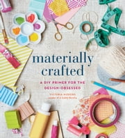 Materially Crafted - A DIY Primer for the Design-Obsessed ebook by Victoria Hudgins