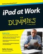 iPad at Work For Dummies ebook by Galen Gruman