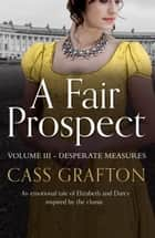 A Fair Prospect - Volume III - Desperate Measures ebook by