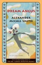 Dream Angus ebook by Alexander McCall Smith