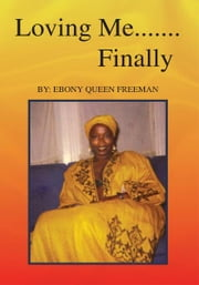 Loving Me.......Finally ebook by Ebony Queen Freeman
