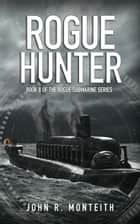 Rogue Hunter ebook by John R. Monteith