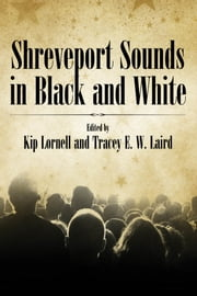 Shreveport Sounds in Black and White ebook by Kip Lornell,Tracey E. W. Laird