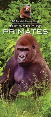 The World of Primates ebook by Jeffrey Corwin,James Kavanagh