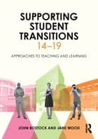 Supporting Student Transitions 14–19 ebook by John Bostock,Jane Wood