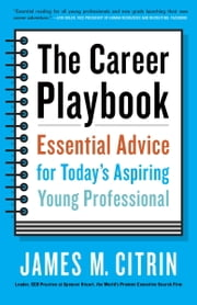 The Career Playbook - Essential Advice for Today's Aspiring Young Professional ebook by James M. Citrin