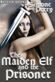 The Maiden Elf and the Prisoner ebook by Simone Perry,Steam Books