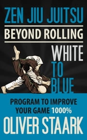 Zen Jiu Jitsu - White to Blue - Zen Jiu Jitsu, #2 ebook by Oliver S Staark