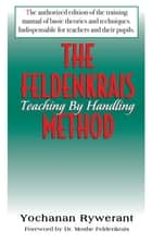 The Feldenkrais Method - Teaching by Handling ebook by Yochanan Rywerant, Dr Moshe Feldenkrais