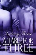 A Table for Three ebook by Lainey Reese