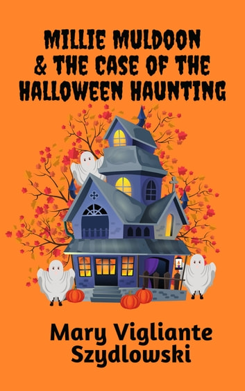 Millie Muldoon & the Case of the Halloween Haunting ebook by Mary Vigliante Szydlowski