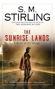 The Sunrise Lands - A Novel of the Change ebook by S. M. Stirling