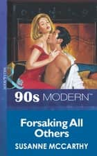 Forsaking All Others (Mills & Boon Vintage 90s Modern) ebook by Susanne Mccarthy