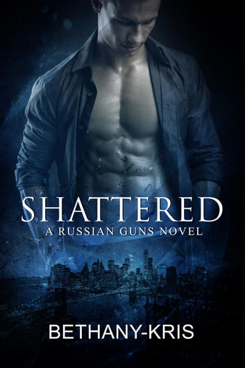 Shattered: A Russian Guns Novel - The Russian Guns, #5 ebook by Bethany-Kris