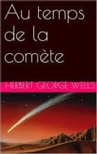 Au temps de la comète ebook by Herbert George Wells