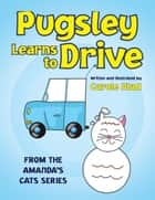 Pugsley Learns to Drive ebook by Carole Hlad