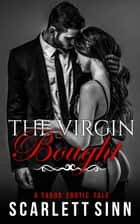 The Virgin Bought: A Taboo Erotic Tale - Lost And Found Series, #4 ebook by Scarlett Sinn