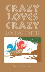 CRAZY LOVES CRAZY - LOSING FAITH ebook by Neal Thompson