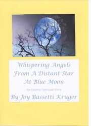 Whispering Angels From A Distant Star At Blue Moon ebook by Joy Bassetti Kruger