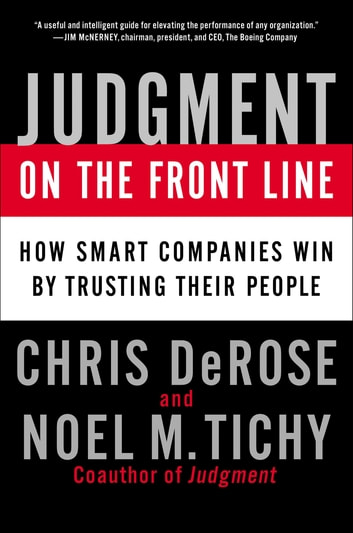 Judgment on the Front Line - How Smart Companies Win By Trusting Their People ebook by Chris DeRose,Noel M. Tichy