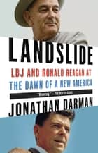 Landslide - LBJ and Ronald Reagan at the Dawn of a New America eBook par Jonathan Darman