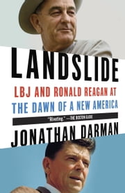 Landslide - LBJ and Ronald Reagan at the Dawn of a New America ebook by Jonathan Darman