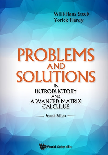 Problems and solutions in introductory and advanced matrix calculus problems and solutions in introductory and advanced matrix calculus ebook by willi hans steeb fandeluxe Image collections
