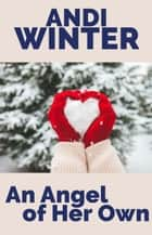 An Angel of Her Own ebook by Andi Winter