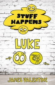 Stuff Happens: Luke ebook by James Valentine