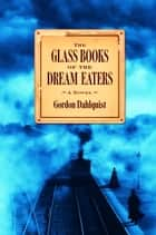 The Glass Books of the Dream Eaters ebook by Gordon Dahlquist