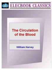 The Circulation of the Blood ebook by Harvey, William