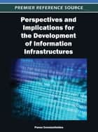 Perspectives and Implications for the Development of Information Infrastructures ebook by Panos Constantinides