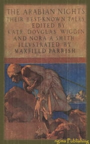 The Arabian Nights - Their Best-Known Tales (Illustrated + Active TOC) ebook by Kate Wiggin