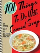 101 Things To Do With Canned Soup ebook by Donna Kelly, Stephanie Ashcraft